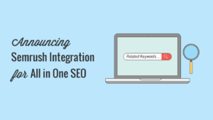 Introducing Semrush Integration: Add Additional Keyphrases to Improve SEO Rankings