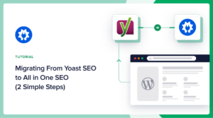 Migrating from Yoast SEO to All in One SEO (2 Simple Steps)